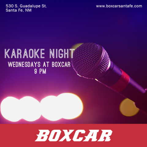 KARAOKE NIGHT AT BOXCAR! @ Boxcar | Santa Fe | New Mexico | United States
