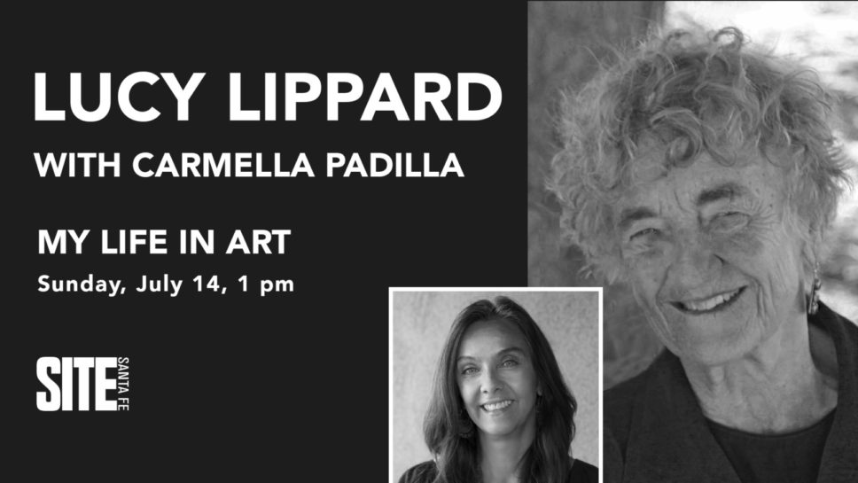MY LIFE IN ART: LUCY LIPPARD WITH CARMELLA PADILLA @ SITE Santa Fe | Santa Fe | New Mexico | United States