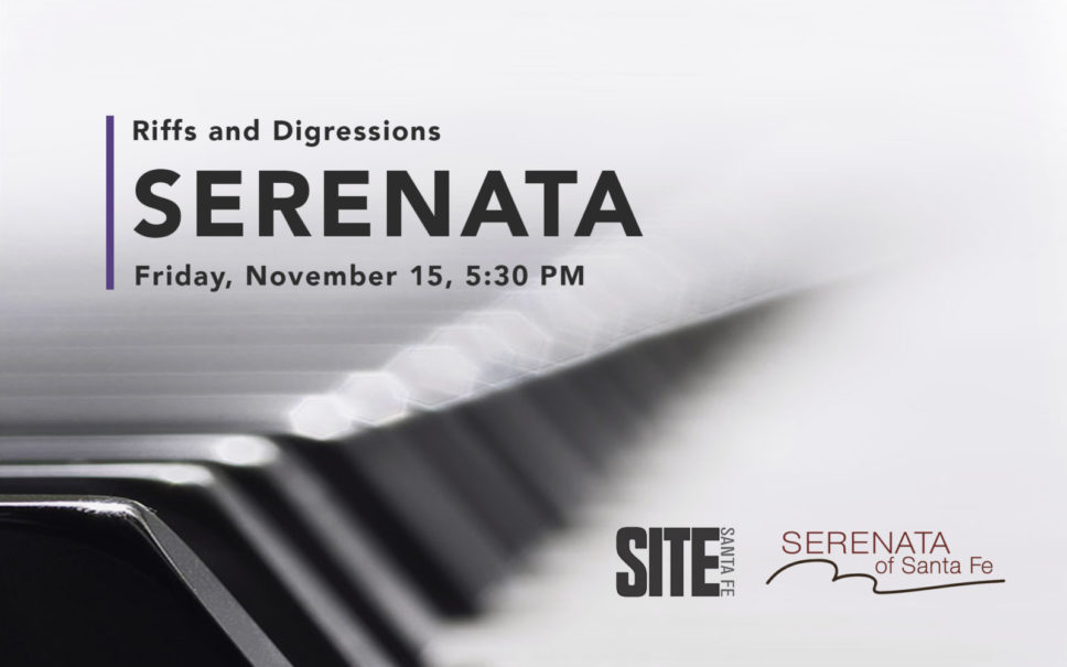 SERENATA IN SITE: RIFFS AND DIGRESSIONS @ SITE Santa Fe | Santa Fe | New Mexico | United States